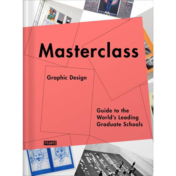 Masterclass Graphic Design: Guide to the World's Leading Graduate Schools