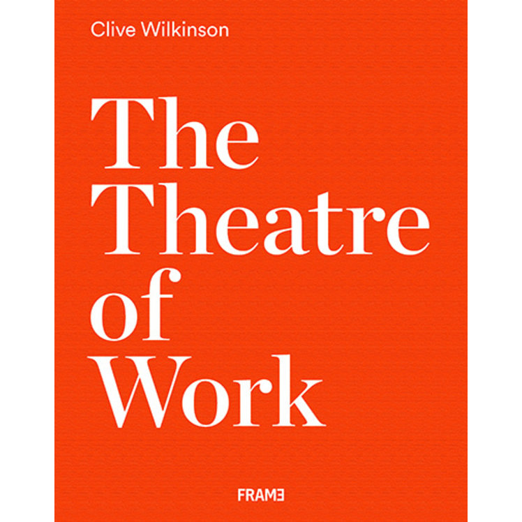 The Theatre of Work by Clive Wilkinson