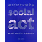 Frame Architecture Is a Social Act: Lorcan O'Herlihy Architects [LOHA]