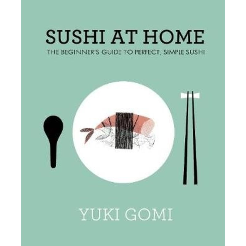 Sushi at home: a beginners guide to perfect, simple sushi
