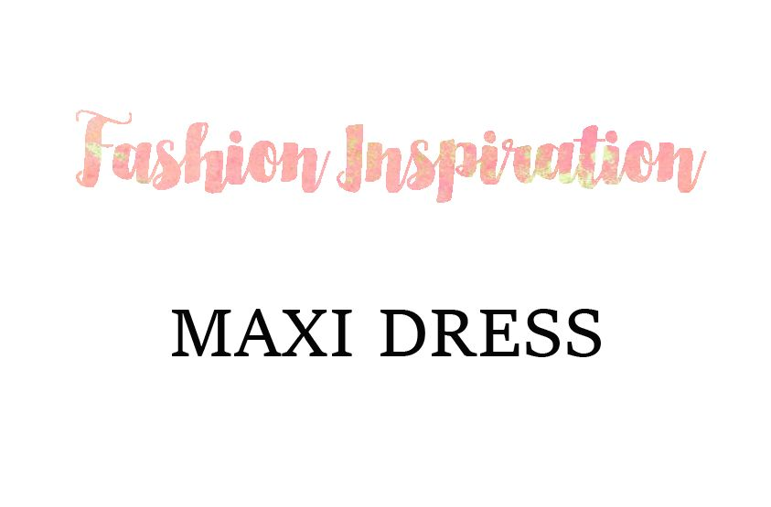 Fashion Inspiration: Maxi Dress