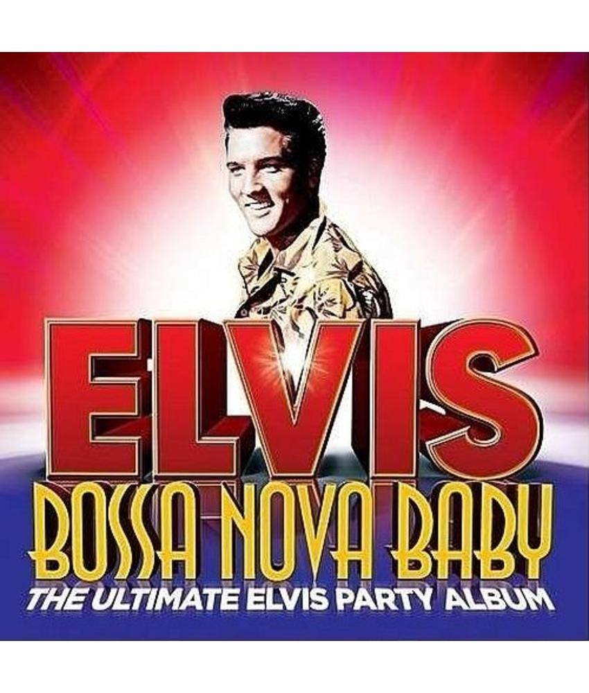 Bossa Nova Baby - The Ultimate Elvis Party Album