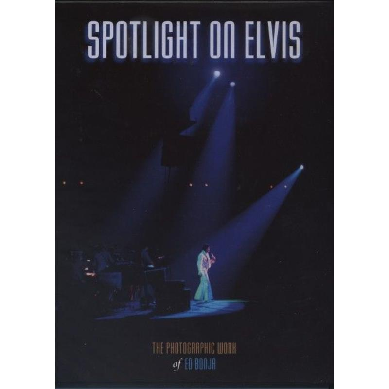 Spotlight On Elvis  - The Photographic Work Of Ed Bonja