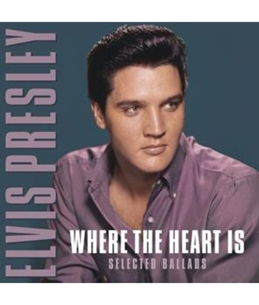 Where The Heart Is - Selected Ballads From Elvis Presley