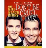 Don't Be Cruel, Elvis - The Bill Black Story - Memphis Mansion Publishing