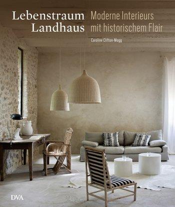 Lebenstraum Landhaus - Moderne Interieurs mit historischem Flair