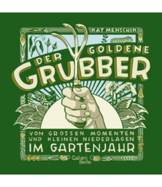 Der goldene Grubber - Von großen Momenten und kleinen Niederlagen im Gartenjahr