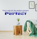 Muursticker Don't wait for the perfect moment