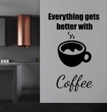 Muursticker everything gets better with coffee