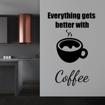 Muursticker everything gets better with coffee