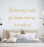 Muursticker The best way to make your dreams come true is to wake up