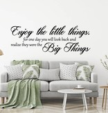 Muursticker Enjoy the little things. for one day you will look back and realize they were the Big Things