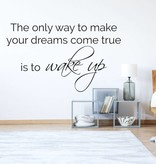 Muursticker The only way to make your dreams come true is to  wake up