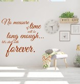 Muursticker No measure of time will be long enough let's start with forever