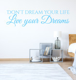 Muursticker don't dream your life live your dreams