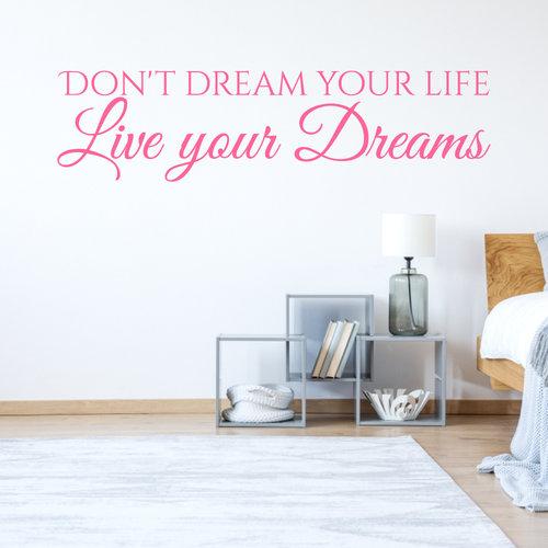 Muursticker don't dream your life live your dreams