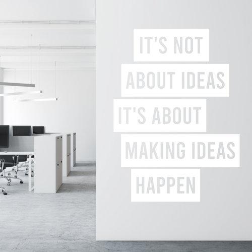 Muursticker It's not about ideas it's about making ideas happen