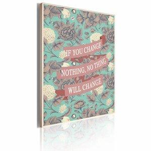 Schilderij - If you change nothing, nothing will change, Rood/Groen, 1luik, 50X70cm