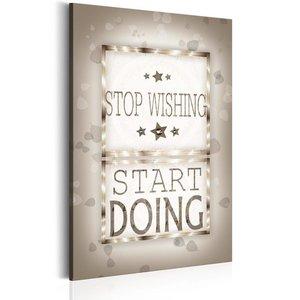 Schilderij - Teksten - Stop Wishing, 1 deel, 2 maten , grijs wit