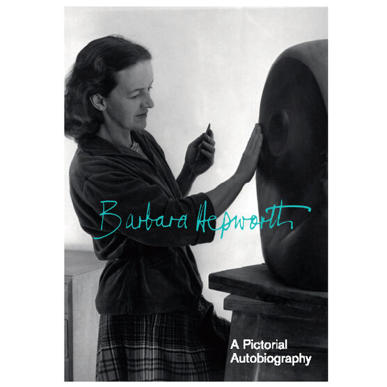 Barbara Hepworth A pictorial autobiography