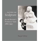 And there was Sculpture - Jacob Epstein's, Formative Years 1880 - 1930