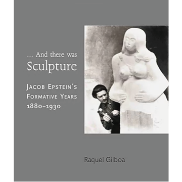 … And there was Sculpture - Jacob Epstein's Formative Years 1880 - 1930