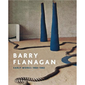 Barry Flanagan - Early Works, 1965 - 1982