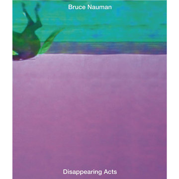 Bruce Nauman - Disappearing Acts