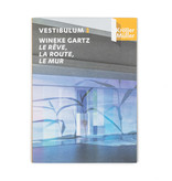 Vestibulum 3 Wineke Gartz Le rêve, la route, le mur