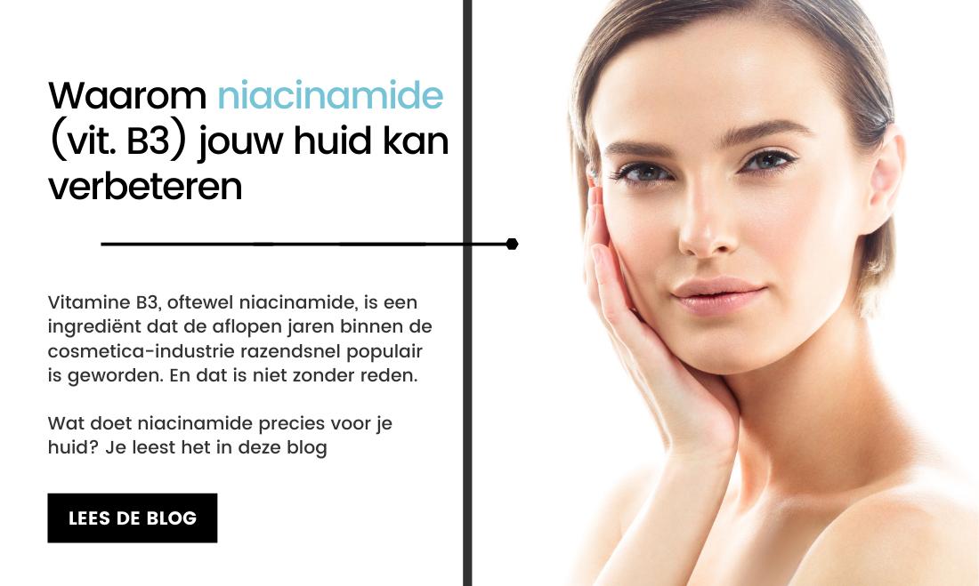 Waarom niacinamide jouw huid kan verbeteren