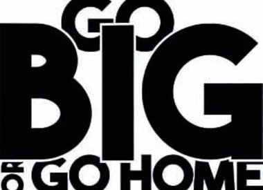 Go Big Or Go Home®