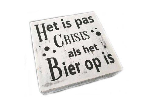 """Houten Tekstplank / Tekstbord 15cm """"Het is pas crisis als het Bier op is"""" - Kleur Antique White"""
