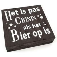 """BonTon - Houten Tekstplank / Tekstbord 15 cm """"Het is pas crisis als het Bier op is"""" - Kleur Antique Grey"""