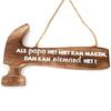 """BonTon Houten Tekstplank / Tekstbord 30cm - Hamer -  """"Als papa het niet kan maken, dan kan niemand het"""" - Kleur Naturel"""