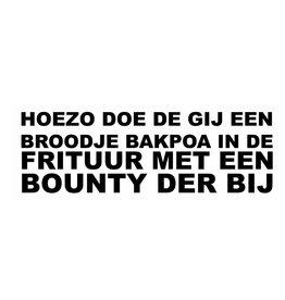 """Sticker: """"HOEZO DOE DE GIJ EEN BROODJE BAKPOA IN DE FRITUUR MET EEN BOUNTY DER BIJ"""""""