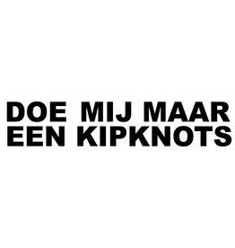 DOE MIJ MAAR EEN KIPKNOTS Sticker