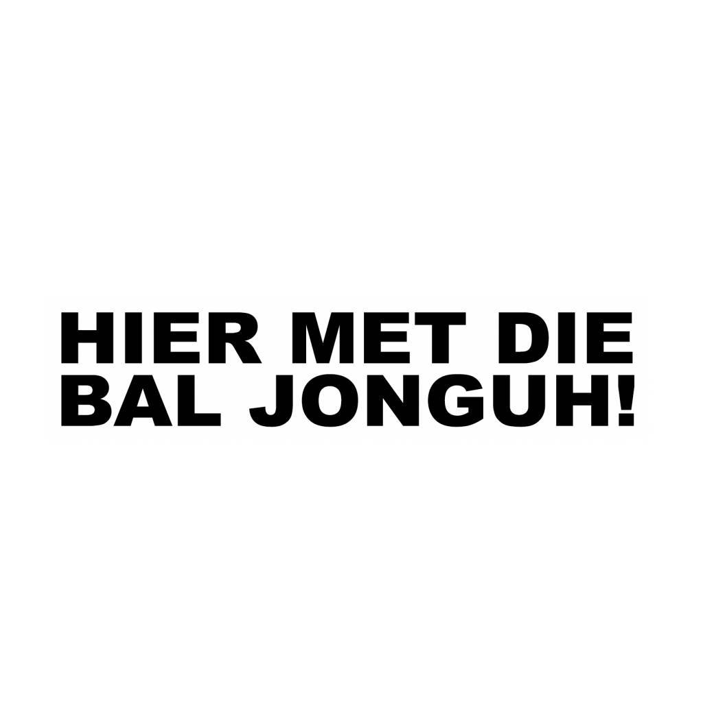 HIER MET DIE BAL JONGUH! Sticker