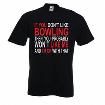 T-Shirt If you don't like bowling