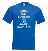"T-Shirt ""Keep Bowling and let (NAME) handle it"""