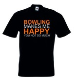 """T-Shirt """"Bowling makes me Happy you not so much"""""""