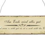 Holzschild: Am Ende wird alles gut. Wenn es nicht gut ist, ist es noch nicht zu Ende.