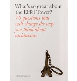 Jonathan Glancey What's So Great About the Eiffel Tower?