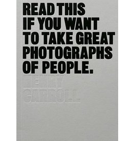 Henry Carroll Read This If You Want to Take Great Photographs of People
