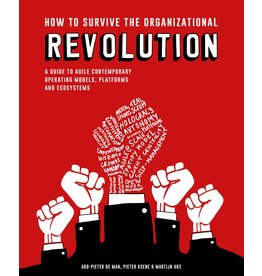 Ard-Pieter de Man, Pieter Koene en Martijn Ars How to Survive the Organizational Revolution