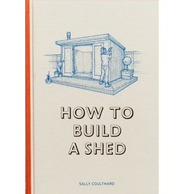 Sally Coulthard illustrations by Lee John Phillips How to Build a Shed
