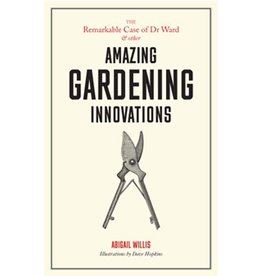 Abigail Willis, illustrations by Dave Hopkins The Remarkable Case of Dr Ward and Other Amazing Gardening Innovations
