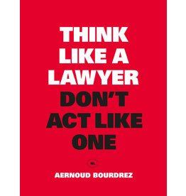 Aernoud Bourdrez Think Like a Lawyer Don't Act Like One NL