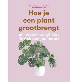 Morgan Doane and Erin Harding Hoe je een plant grootbrengt