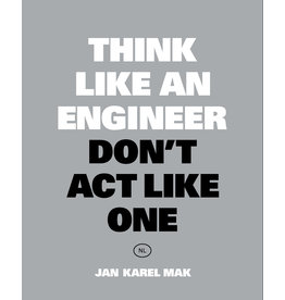 Jan Karel Mak Think Like an Engineer, Don't Act Like One NL