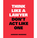 Aernoud Bourdrez Think Like a Lawyer, Don't Act Like One
